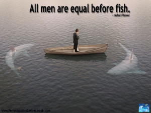 Men Are Equal Before Fish